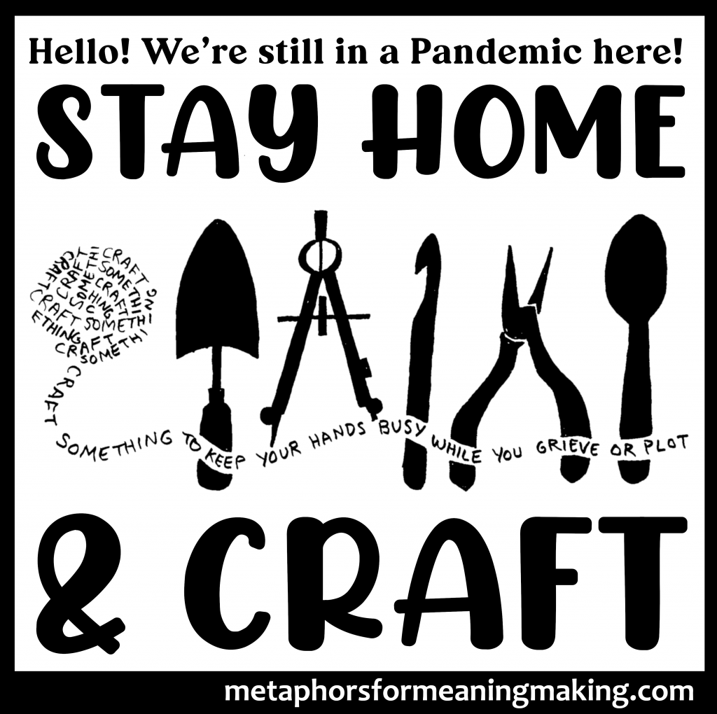 """silhouettes of tools left to right: garden spade, compass, crochet hook, pliers, and spoon. On far left is ball of yarn made of words that is unraveling across the tools reading: """"craft something to keep you busy while you grieve or plot"""" and bold words above and below: """"Stay Home & Craft"""""""