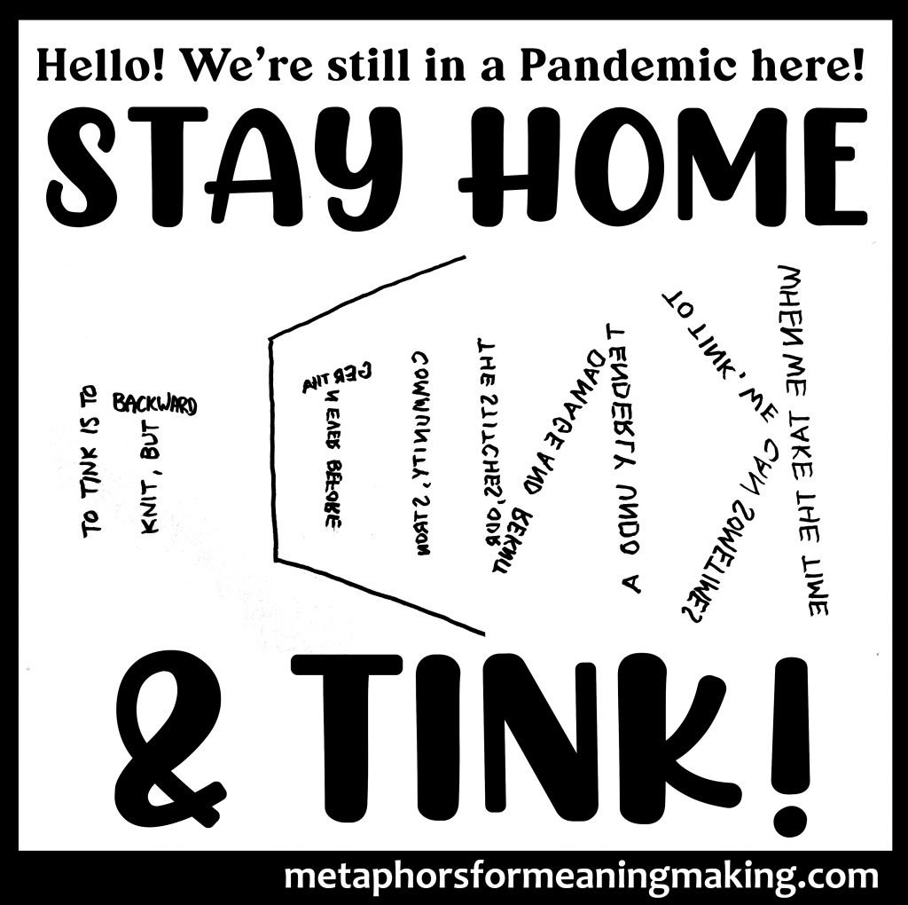 """the word knit backwards formed by the words: """"to tink is to knit backwards..."""" With words above: """"Hello we're still in a pandemic here! STAY HOME & TINK!"""""""